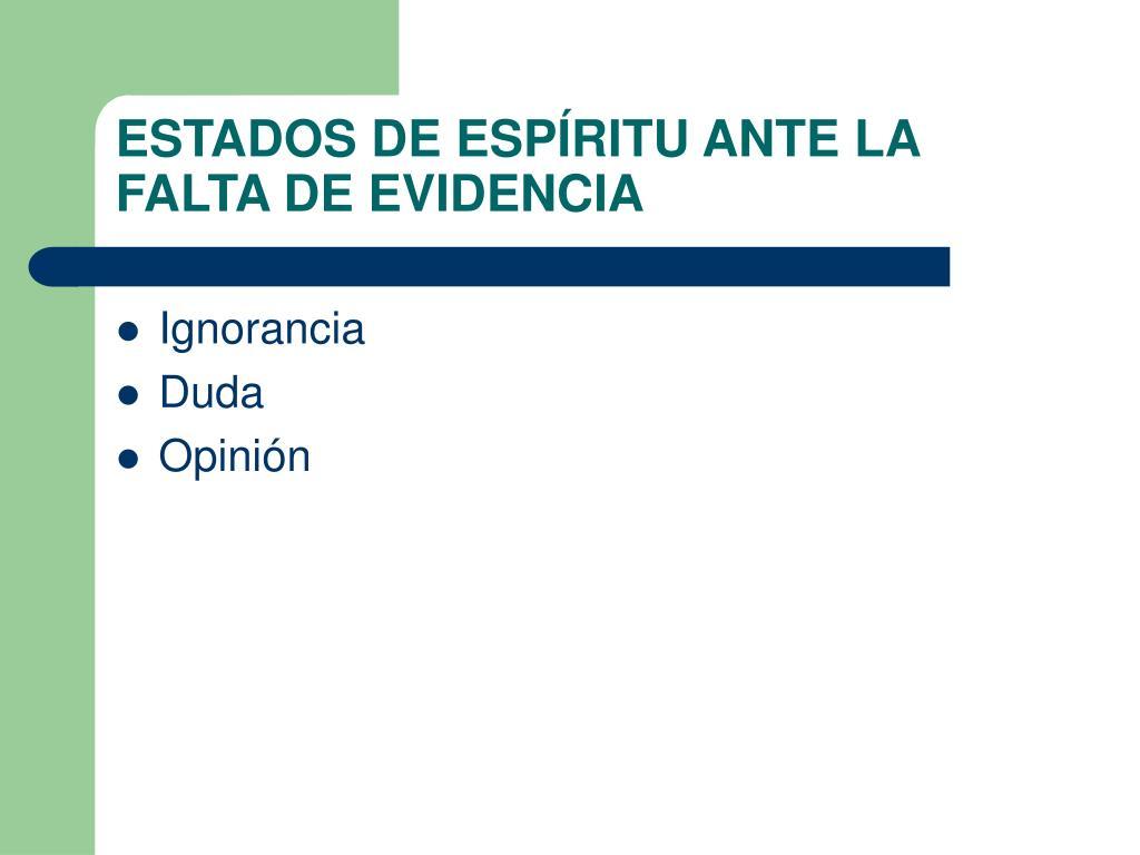 ESTADOS DE ESPÍRITU ANTE LA FALTA DE EVIDENCIA