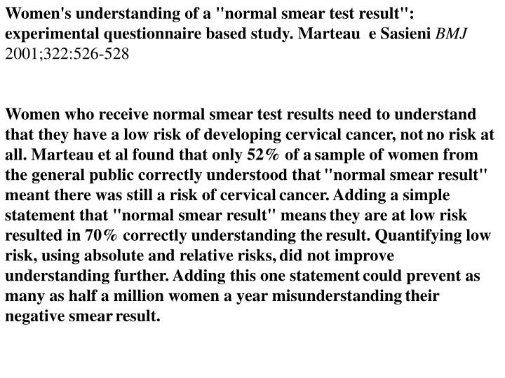 "Women's understanding of a ""normal smear test result"": experimental questionnaire based study. Marteau  e Sasieni"