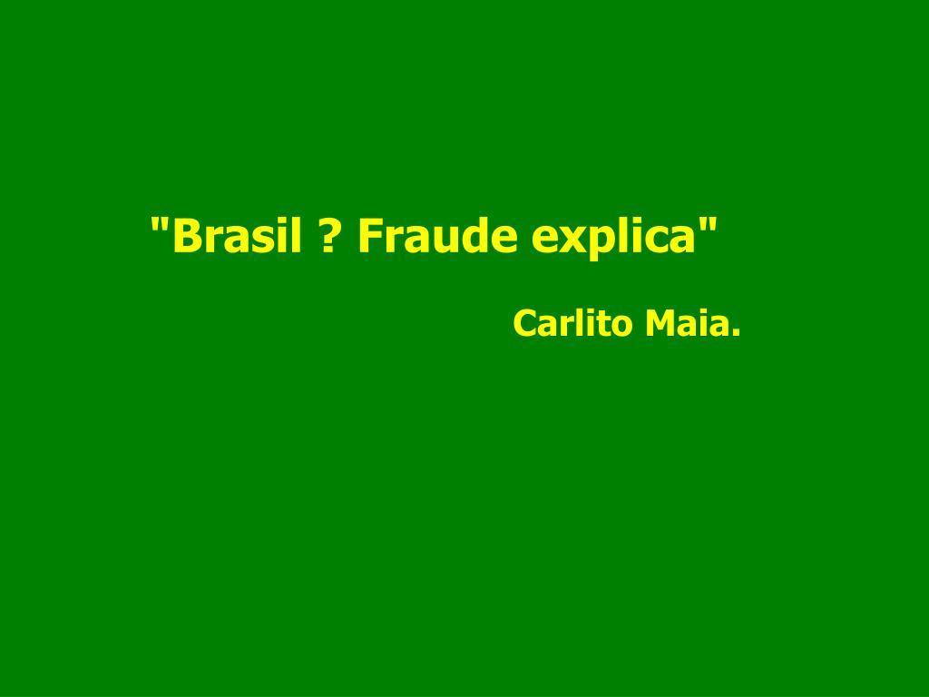 """Brasil ? Fraude explica"""