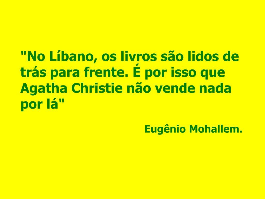 """""""No Líbano, os livros são lidos de trás para frente. É por isso que Agatha Christie não vende nada por lá"""""""