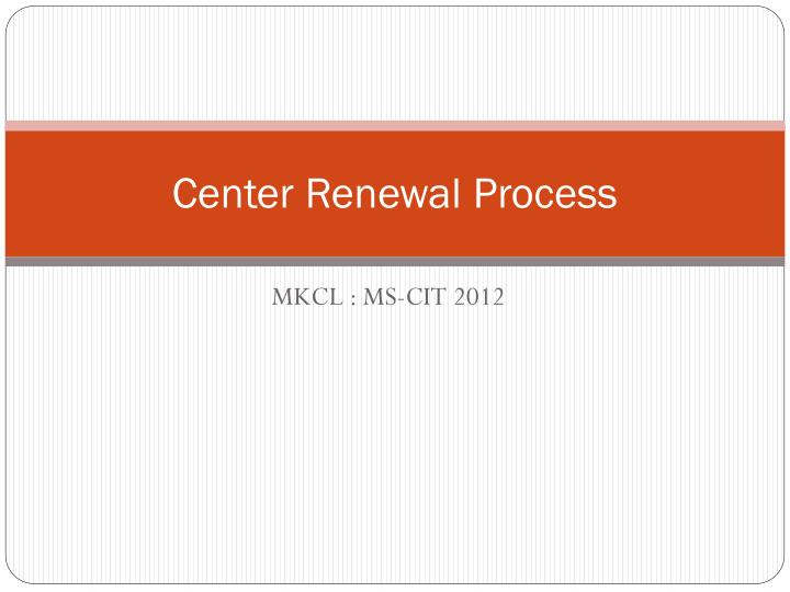Center renewal process l.jpg