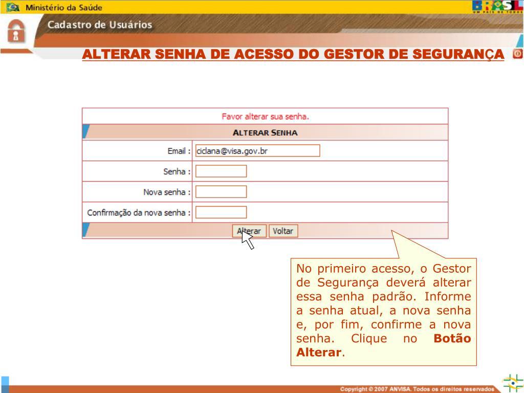 ALTERAR SENHA DE ACESSO DO GESTOR DE SEGURAN