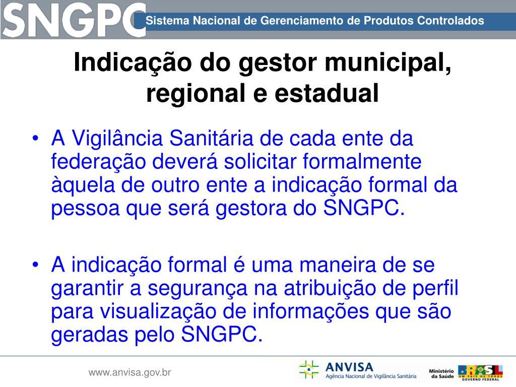A Vigilância Sanitária de cada ente da federação deverá solicitar formalmente àquela de outro ente a indicação formal da pessoa que será gestora do SNGPC.