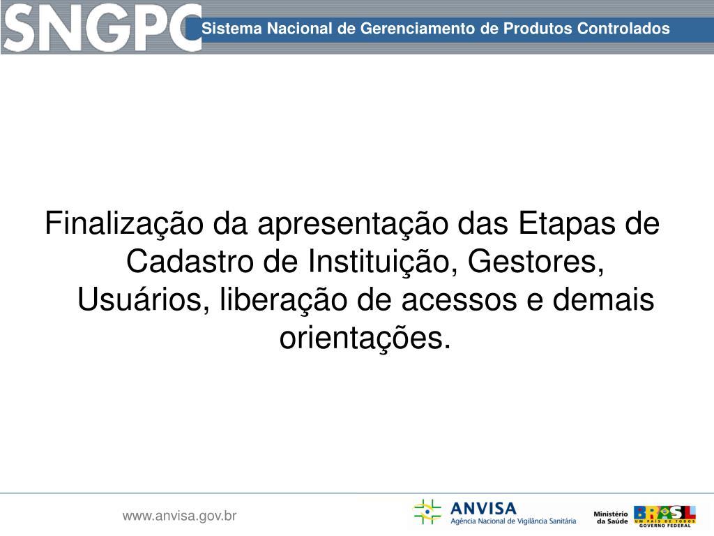 Finalização da apresentação das Etapas de Cadastro de Instituição, Gestores, Usuários, liberação de acessos e demais orientações.