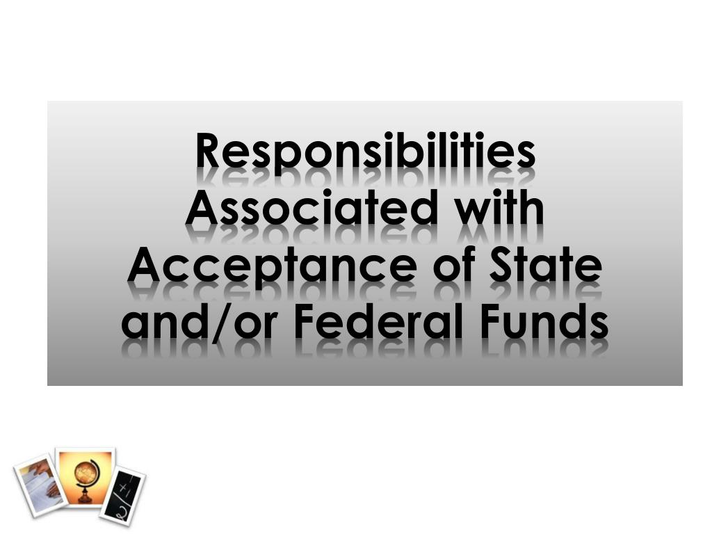 Responsibilities Associated with Acceptance of State and/or Federal Funds