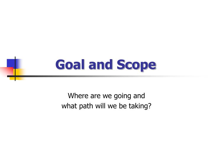 Goal and scope
