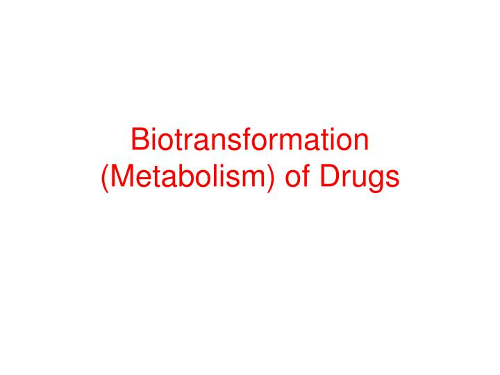 Biotransformation metabolism of drugs l.jpg