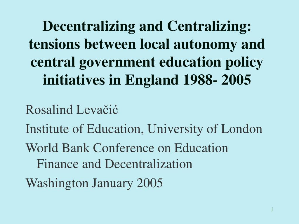 Decentralizing and Centralizing: tensions between local autonomy and central government education policy initiatives in England 1988- 2005