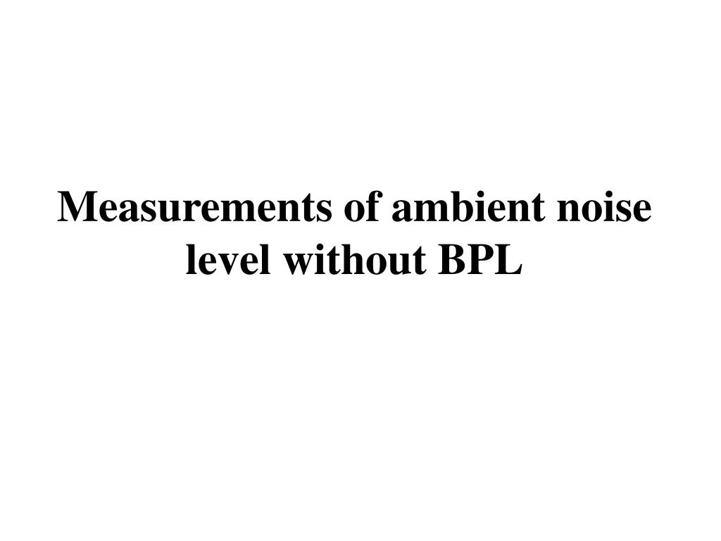 Measurements of ambient noise level without BPL