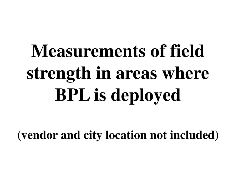 Measurements of field strength in areas where BPL is deployed