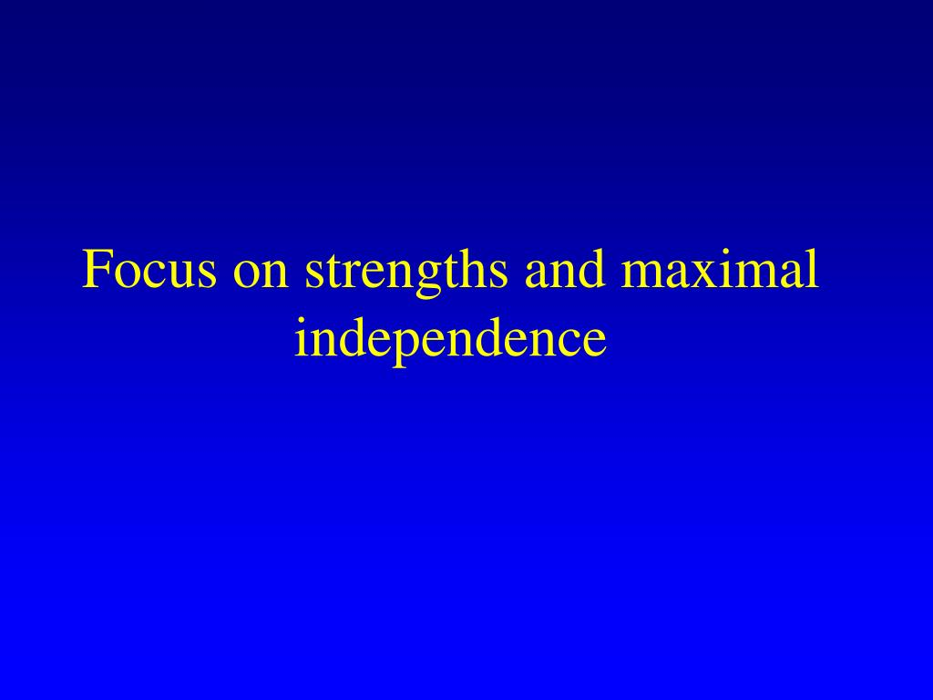 Focus on strengths and maximal independence