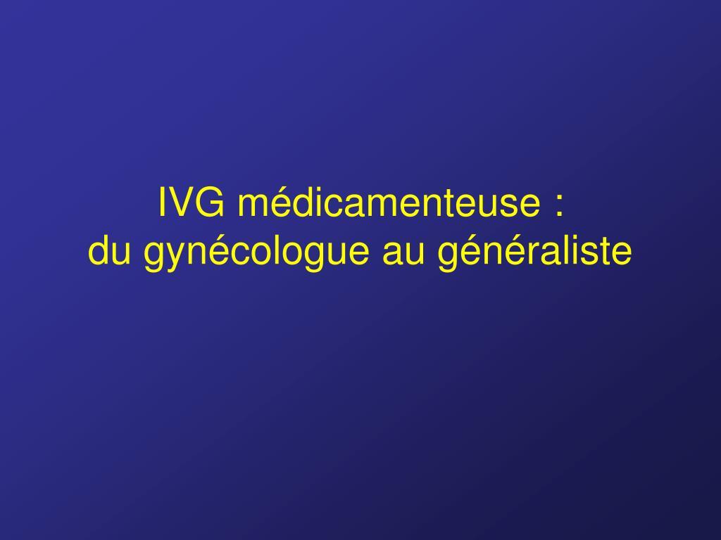 IVG médicamenteuse :