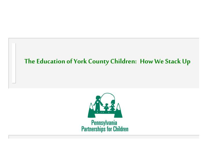 The education of york county children how we stack up