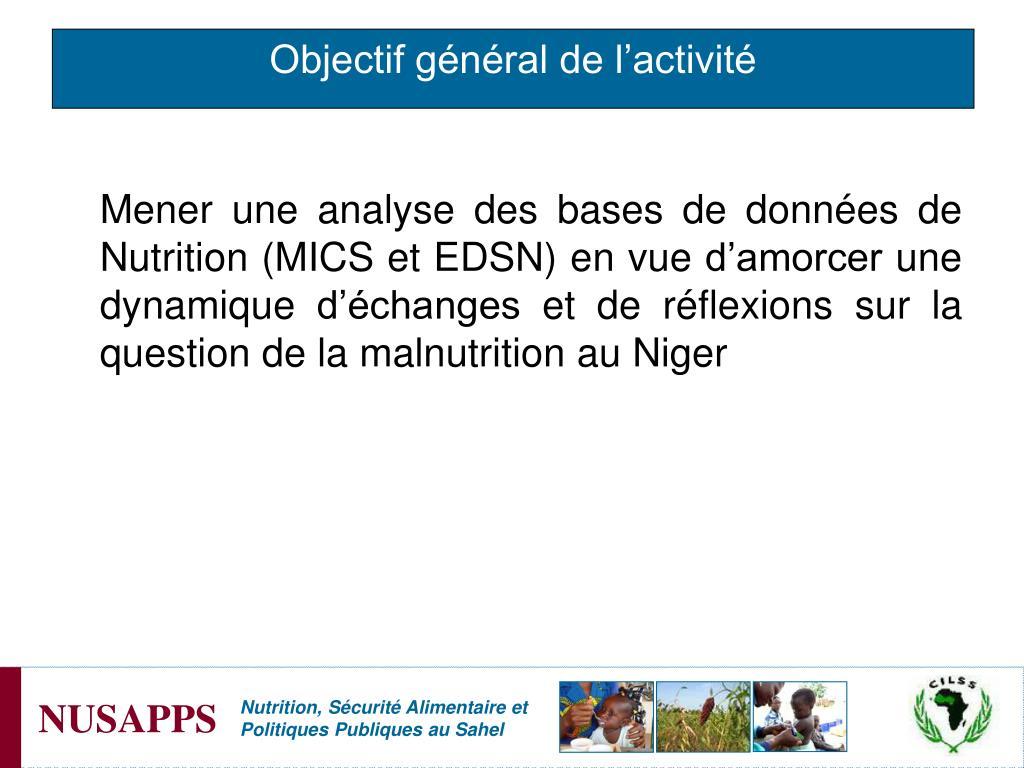 Mener une analyse des bases de données de Nutrition (MICS et EDSN) en vue d'amorcer une dynamique d'échanges et de réflexions sur la question de la malnutrition au Niger