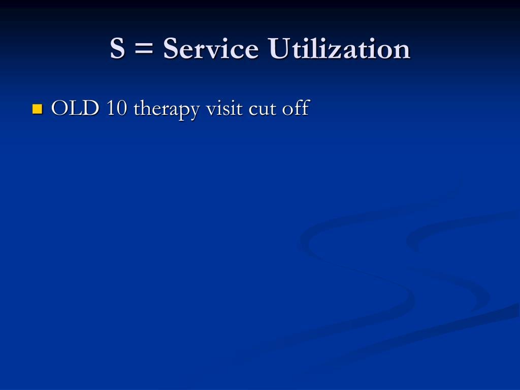 S = Service Utilization