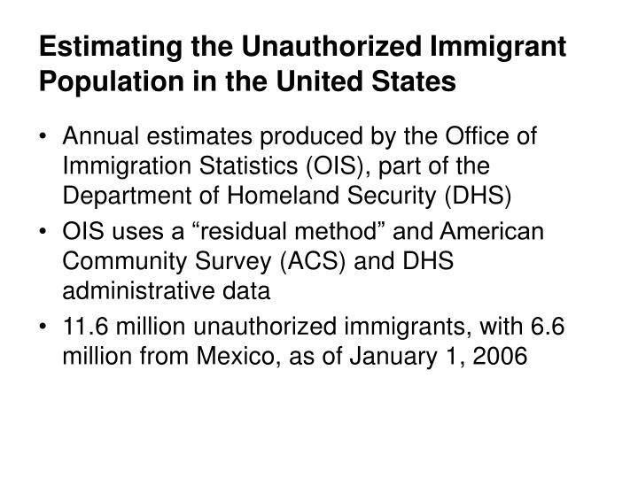 Estimating the unauthorized immigrant population in the united states1