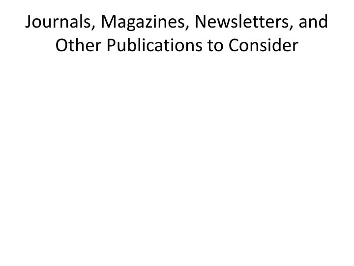 Journals, Magazines, Newsletters, and Other Publications to Consider
