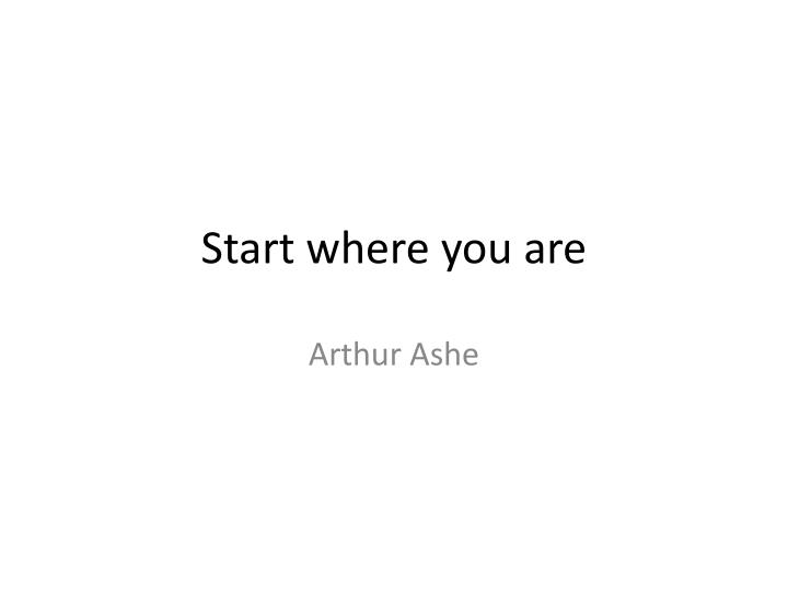 Start where you are