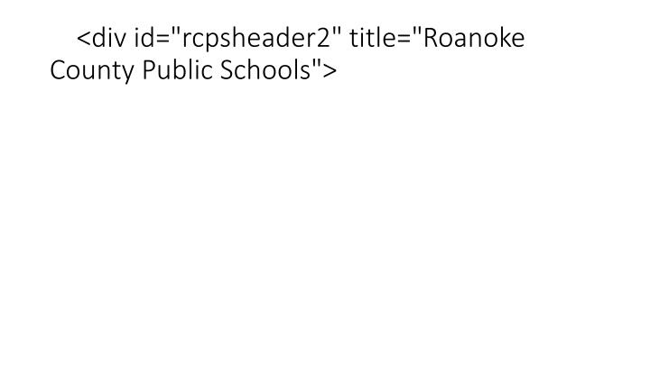 "<div id=""rcpsheader2"" title=""Roanoke County Public Schools"">"