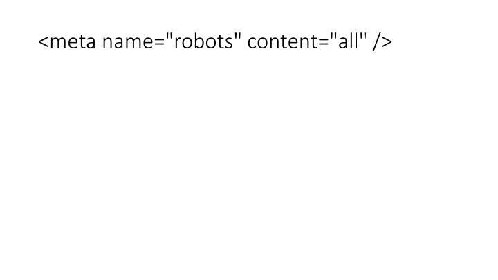 "<meta name=""robots"" content=""all"" />"