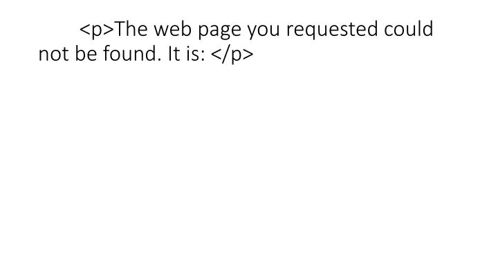 <p>The web page you requested could not be found. It is: </p>