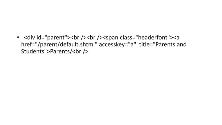 """<div id=""""parent""""><br /><br /><span class=""""headerfont""""><a href=""""/parent/default.shtml"""" accesskey=""""a""""  title=""""Parents and Students"""">Parents/<br />"""
