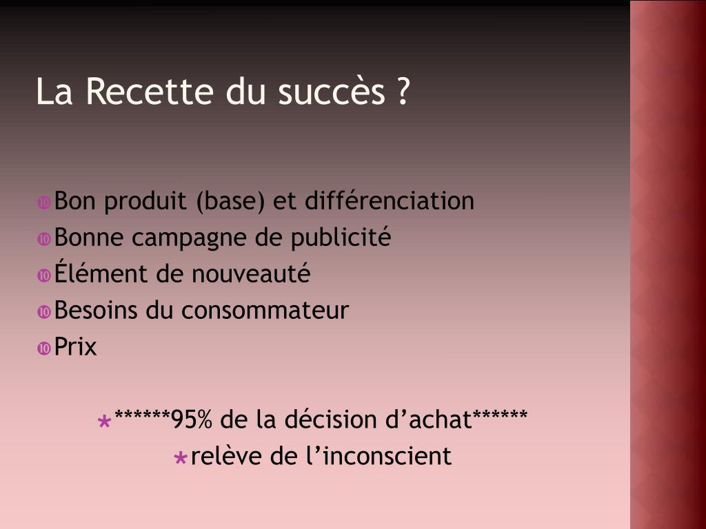 La Recette du succès ?