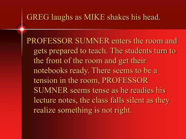 GREG laughs as MIKE shakes his head.