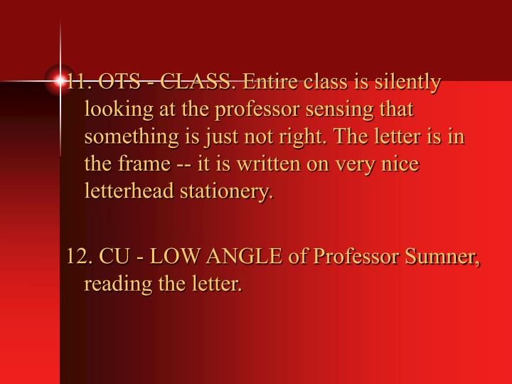 11. OTS - CLASS. Entire class is silently looking at the professor sensing that something is just not right. The letter is in the frame -- it is written on very nice letterhead stationery.
