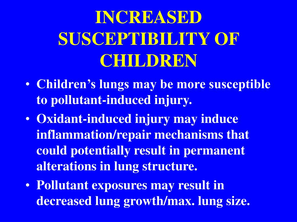 INCREASED SUSCEPTIBILITY OF CHILDREN