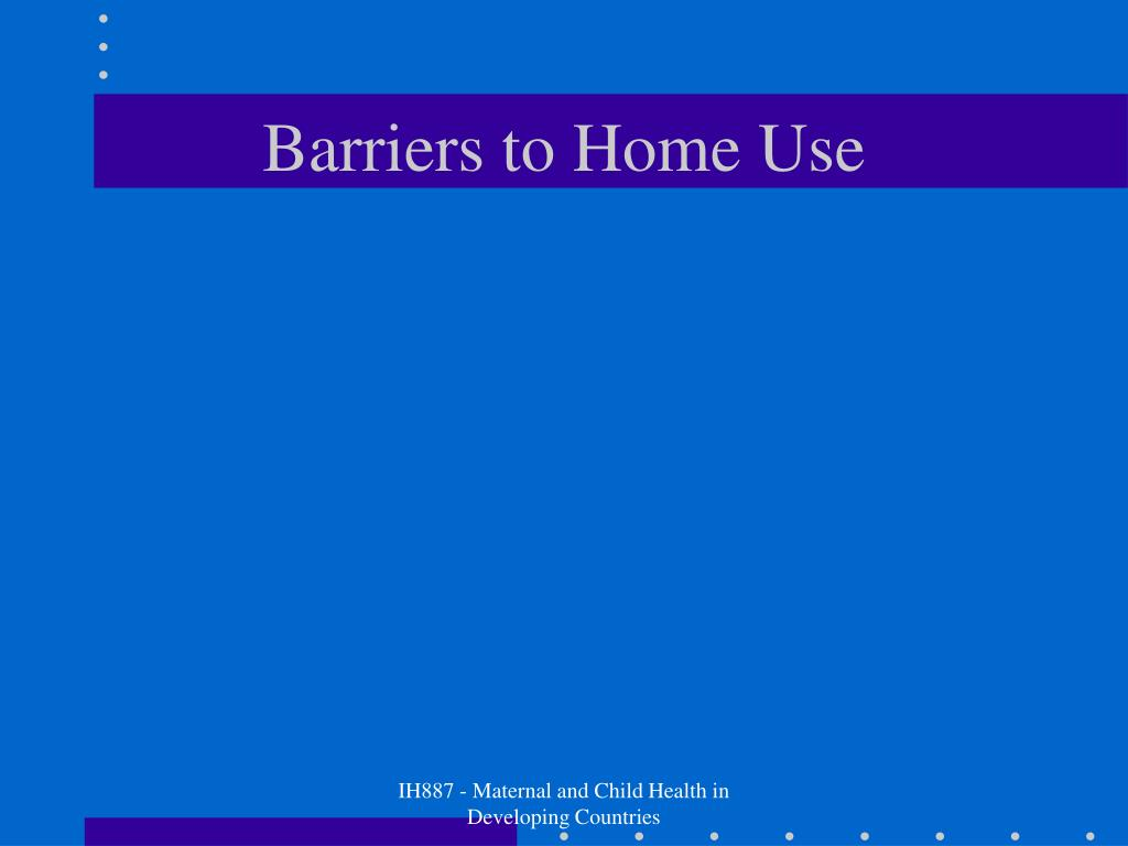 Barriers to Home Use