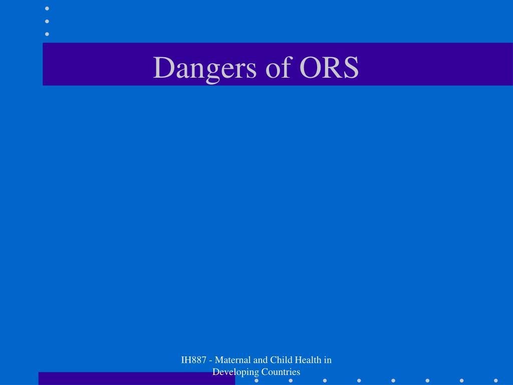 Dangers of ORS