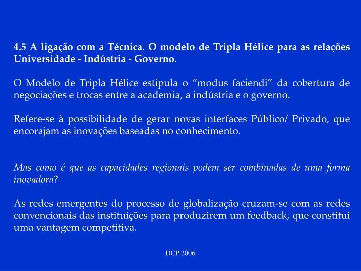 4.5 A ligação com a Técnica. O modelo de Tripla Hélice para as relações Universidade - Indústria - Governo.