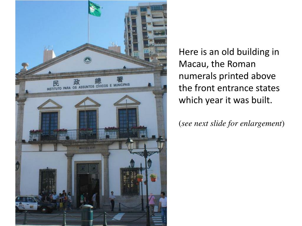 Here is an old building in Macau, the Roman numerals printed above the front entrance states which year it was built.
