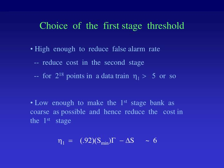 Choice  of  the  first stage  threshold