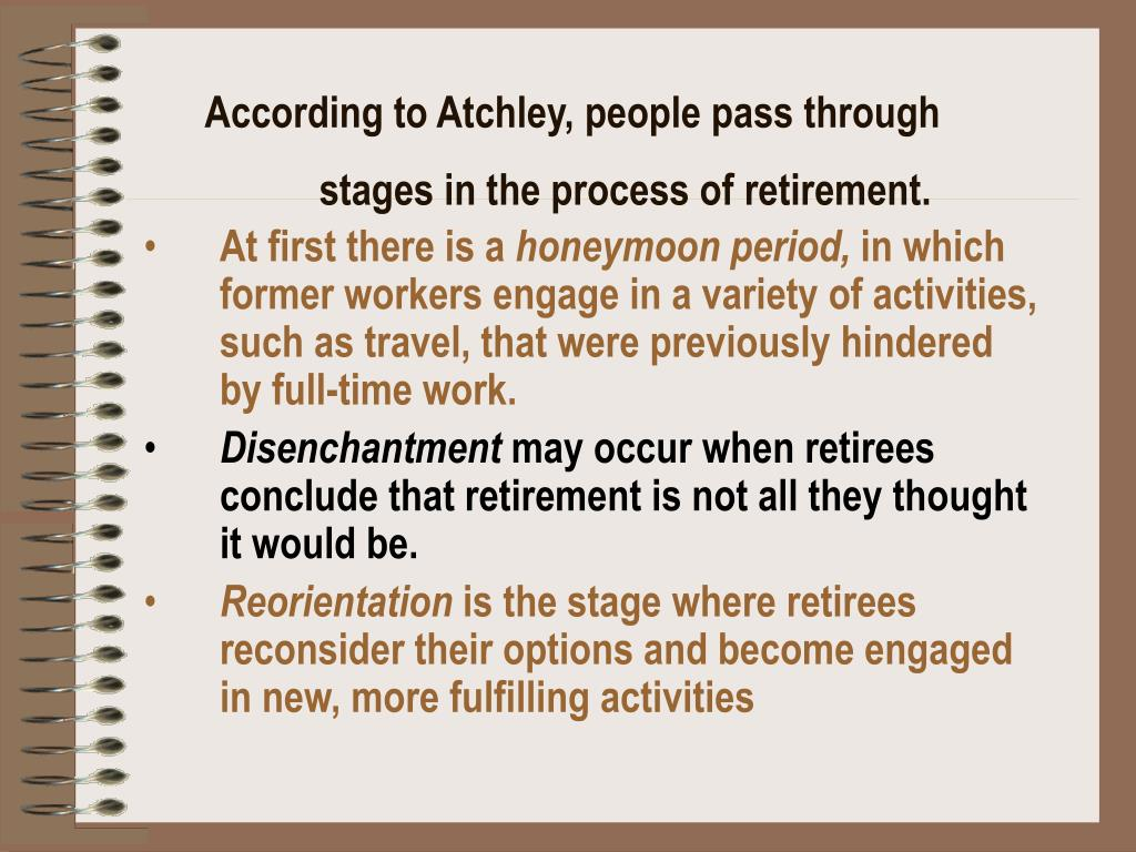 According to Atchley, people pass through stages in the process of retirement.
