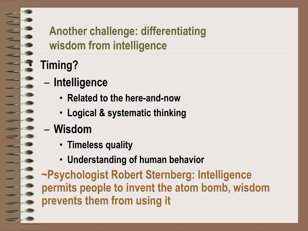 Another challenge: differentiating wisdom from intelligence