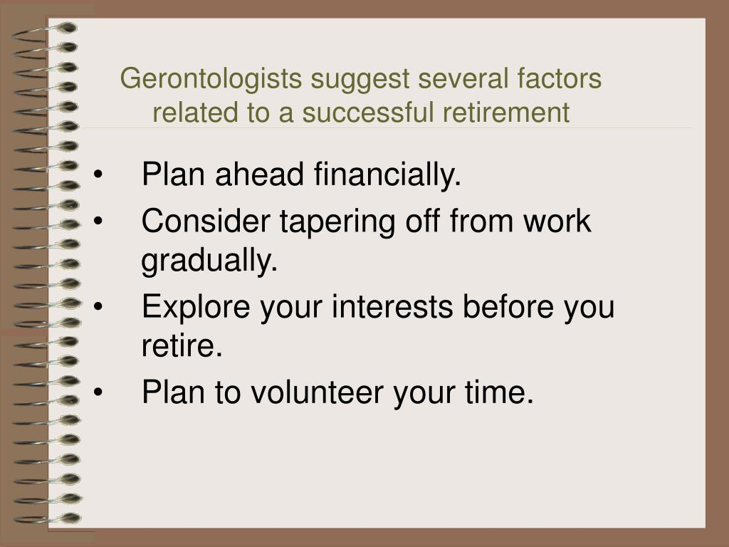 Gerontologists suggest several factors related to a successful retirement