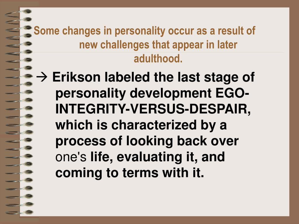 Some changes in personality occur as a result of new challenges that appear in later adulthood.