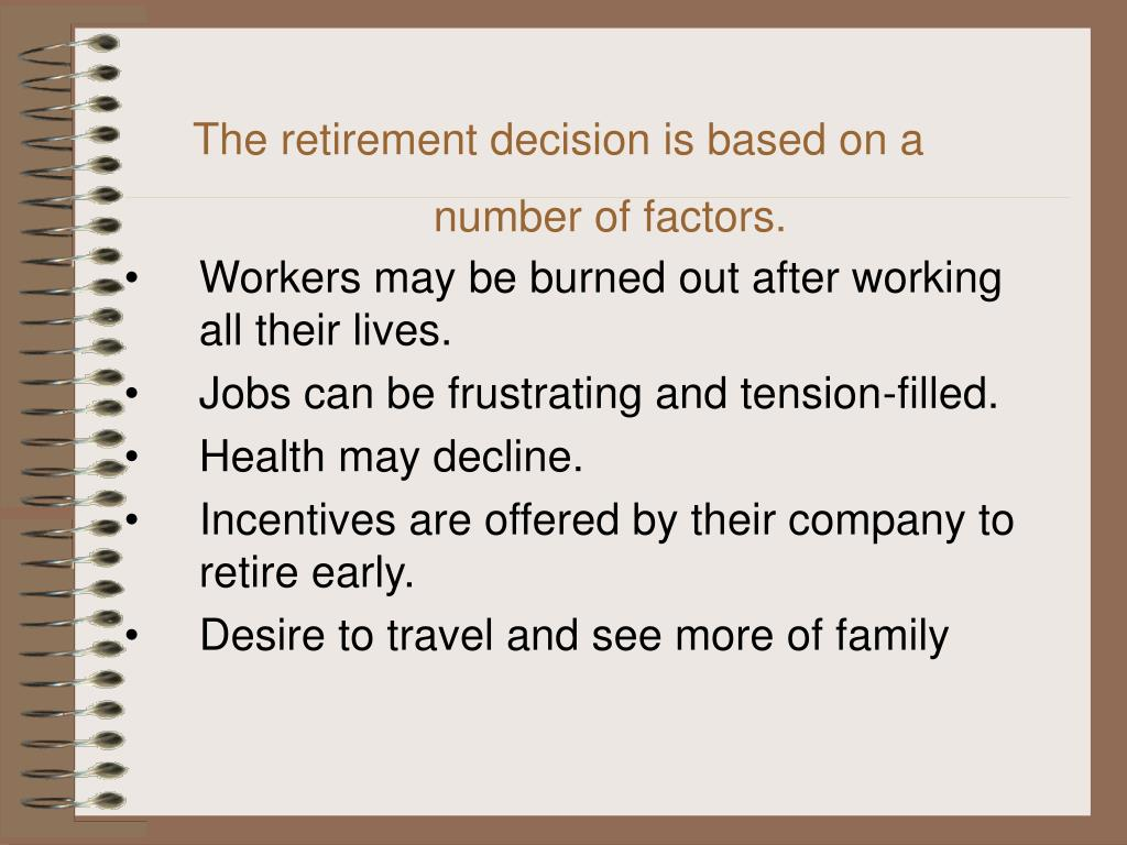 The retirement decision is based on a number of factors.