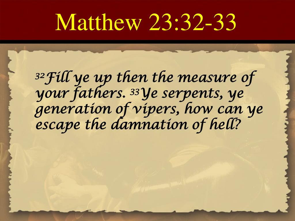 Matthew 23:32-33