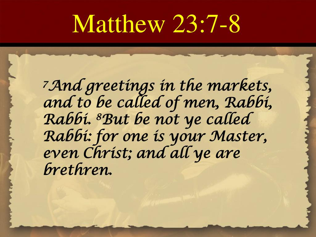 Matthew 23:7-8