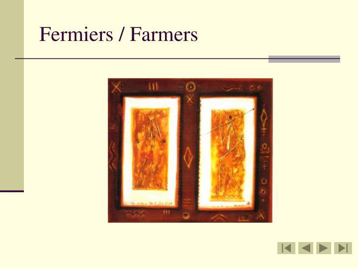 Fermiers / Farmers