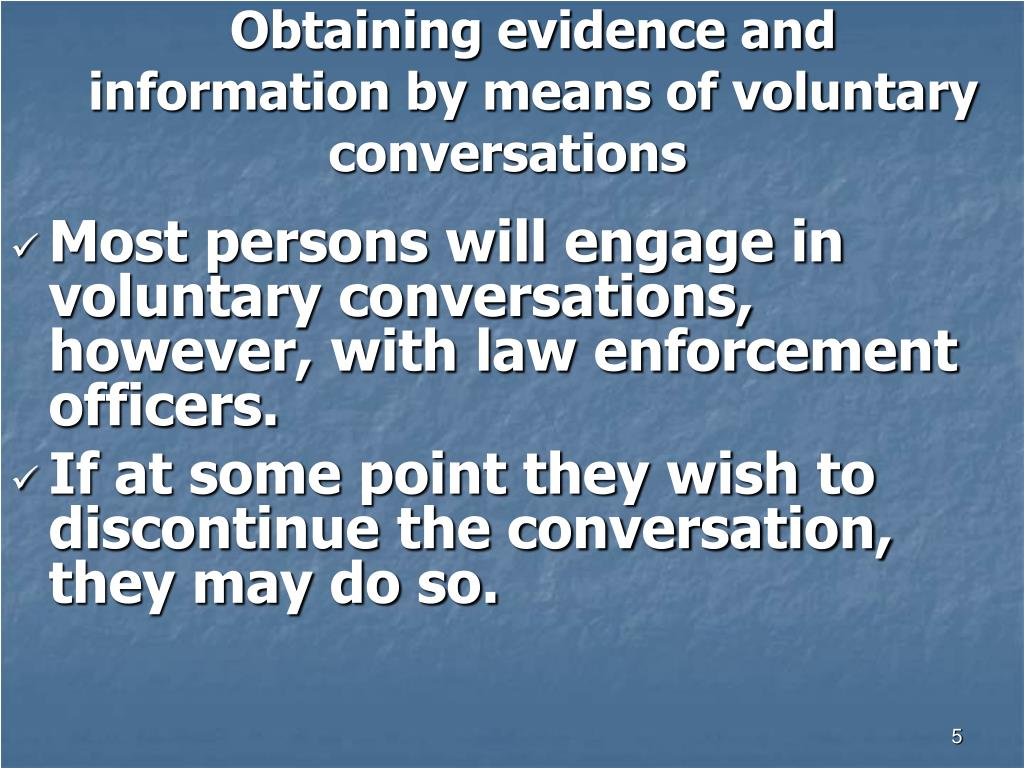 Obtaining evidence and information by means of voluntary conversations