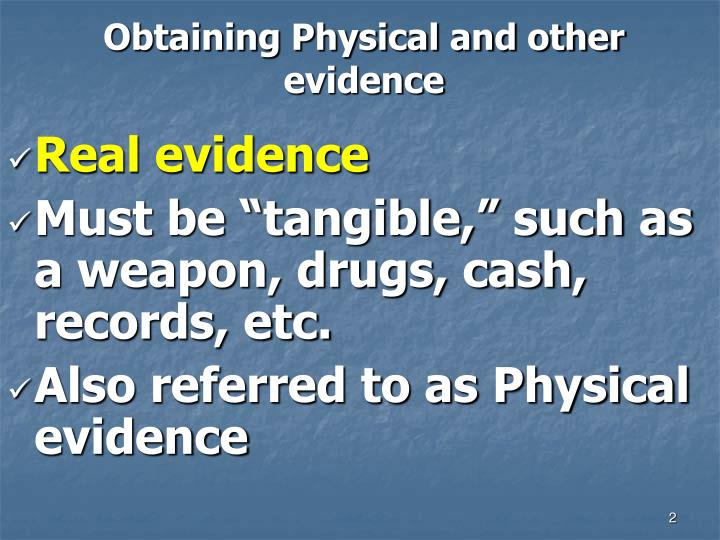 Obtaining physical and other evidence