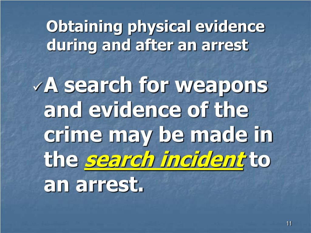 Obtaining physical evidence during and after an arrest