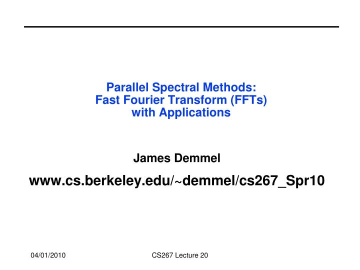 Parallel spectral methods fast fourier transform ffts with applications l.jpg