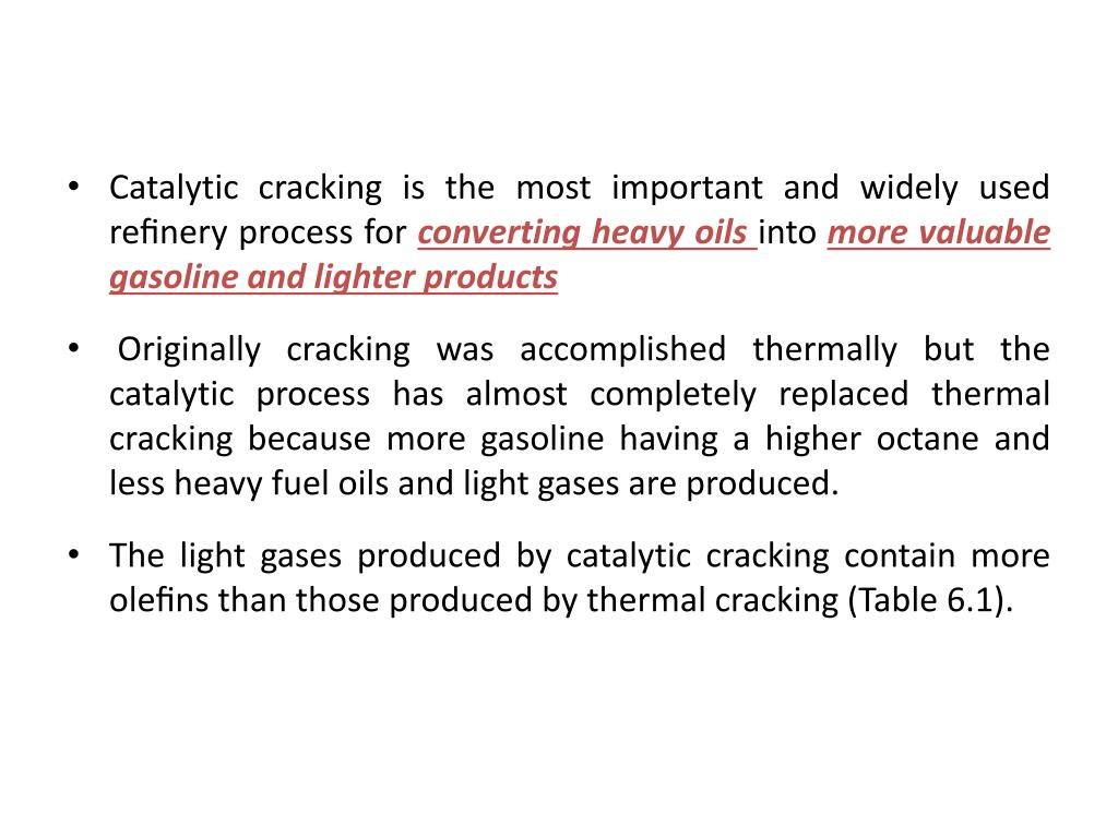 Catalytic cracking is the most important and widely used