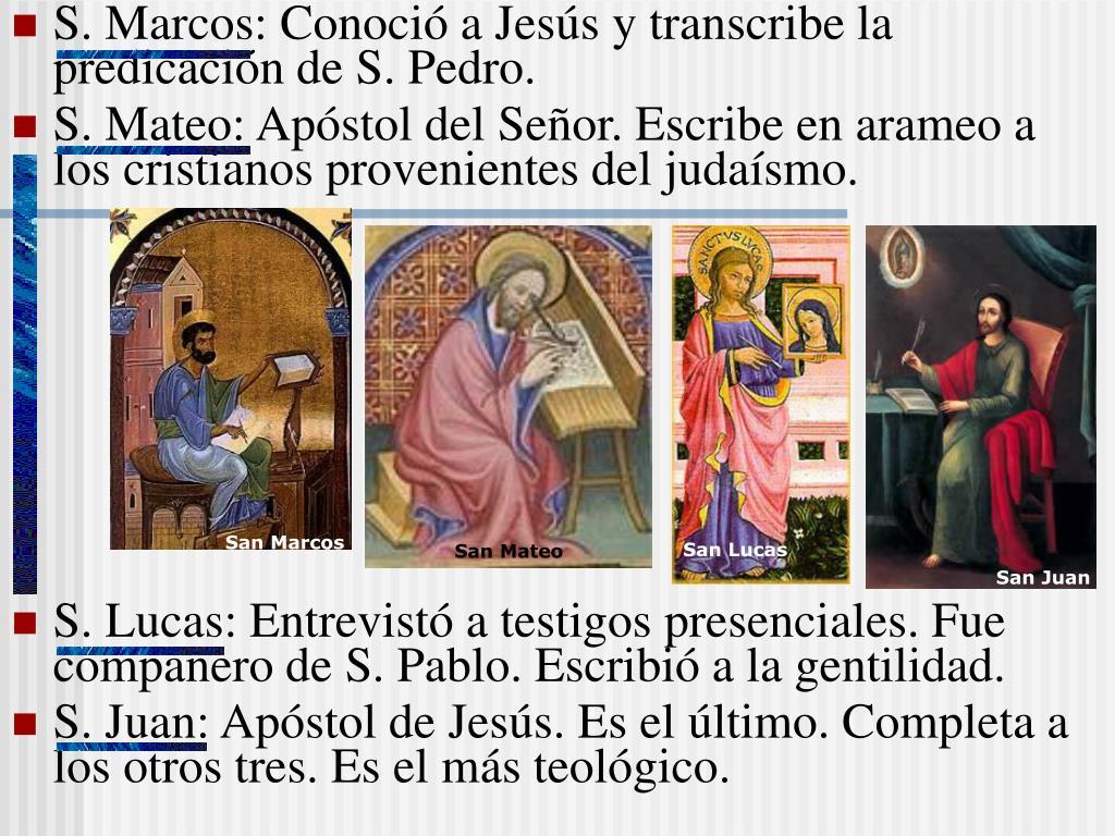 S. Marcos: Conoció a Jesús y transcribe la predicación de S. Pedro.