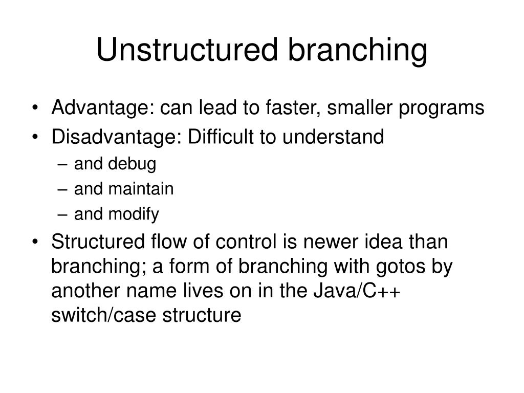 Unstructured branching